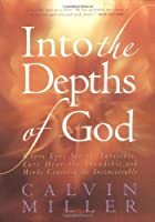 Into the Depths of God: Where Eyes See the Invisible, Ears Hear the Inaudible and Minds Conceive the Inconceivable