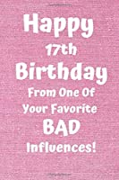 Happy 17th Birthday From One Of Your Favorite Bad Influences!: Favorite Bad Influence 17th Birthday Card Quote Journal / Notebook / Diary / Greetings / Appreciation Gift (6 x 9 - 110 Blank Lined Pages)