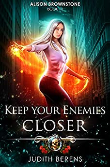 Keep Your Enemies Closer: An Urban Fantasy Action Adventure (Alison Brownstone Book 11) by [Berens, Judith, Carr, Martha, Anderle, Michael]