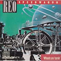 Wheels Are Turnin' by Reo Speedwagon