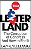 Lesterland: The Corruption of Congress and How to End It (TED Books Book 34) (English Edition)