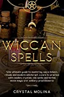 Wiccan spells: The ultimate guide to mastering wicca beliefs, rituals and modern witchcraft. Learn to practice with candles, crystals, oils spells and herbal, moon magic (for solitary practitioners)
