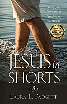Jesus in Shorts: Twenty-five Short Stories of Life-Changing Jesus Moments by [Padgett, Laura]