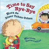 Time to Say Bye-Bye: Hora de Dizer Tchau-Tchau: Babl Children's Books in Portuguese and English