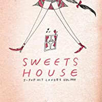 SWEETS HOUSE~for J-POP HIT COVERS~