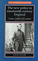 The New Police in Nineteenth-Century England: Crime, Conflict and Control (New Frontiers in History)