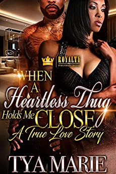 When A Heartless Thug Holds Me Close : A True Love Story by [Marie, Tya]