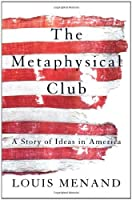 Metaphysical Club: A Story of Ideas in America