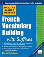 Practice Makes Perfect French Vocabulary Building with Suffixes and Prefixes: (Beginner to Intermediate Level) 200 Exercises + Flashcard App