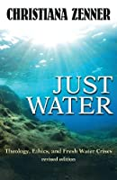 Just Water: Theology, Ethics, and Fresh Water Crises (Ecology and Justice)