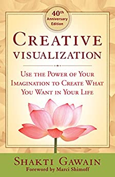 Creative Visualization: Use the Power of Your Imagination to Create What You Want in Your Life by [Gawain, Shakti]