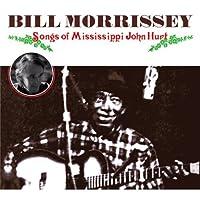 Songs of Mississippi John Hurt by Bill Morrissey (2002-09-25)