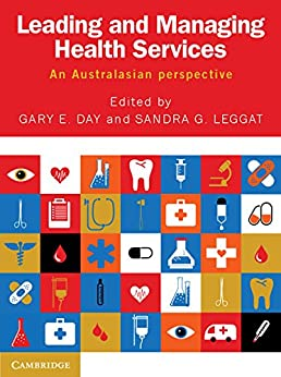 Leading and Managing Health Services: An Australasian Perspective by [Day, Gary E., Leggat, Sandra G.]