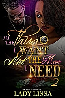 All the Thug I Want: Not the Man I Need 2 by [Lissa, Lady]