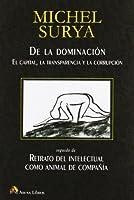 De la dominación : el capital, la transparencia y la corrupción, seguido de retrato del intelectual como animal de compañía