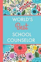 World's Best School Counselor (6x9 Journal): Bright Flowers Lightly Lined 120 Pages Perfect for Notes Journaling Mother's Day and Christmas Gifts [並行輸入品]