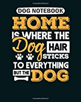 Dog Notebook: home is where the dog hair stick funny gift  College Ruled - 50 sheets, 100 pages - 8 x 10 inches