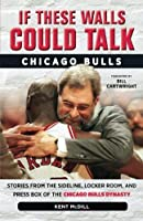 If These Walls Could Talk: Chicago Bulls: Stories from the Sideline, Locker Room, and Press Box of the Chicago Bulls Dynasty by Kent McDill(2014-10-01)