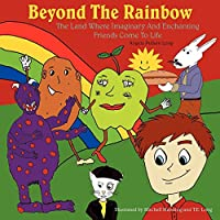 Beyond the Rainbow: The Land Where Imaginary and Enchanting Friends Come to Life