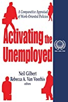 Activating the Unemployed (International Social Security Series, V. 3)