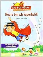 Heute bin ich Superheld!: Mit Quizfragen zum Leseverstaendnis