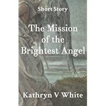 The Mission Of The Brightest Angel