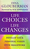 Life Choices, Life Changes: The Art of Developing Personal Vision Through Imagework (Classics of Personal Development)
