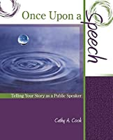 Once upon a Speech: Telling Your Story As a Public Speaker