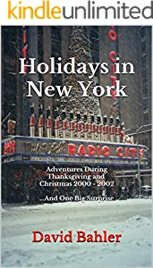 Holidays in New York: Adventures During Thanksgiving and Christmas 2000 - 2002...And One Big Surprise (English Edition)