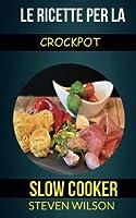 Le ricette per la Crockpot (slow cooker)