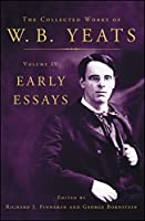 The Collected Works of W.B. Yeats Volume IV: Early Essays (Collected Works of W. B. Yeats)