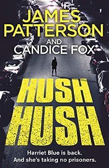 Hush Hush: (Harriet Blue 4) by [Patterson, James, Fox, Candice]