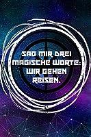 Sag mir drei magische Worte: Wir gehen reisen: Reisetagebuch Liniertes DinA 5 Notizbuch fuer Reise-Fans fuer Weltenbummler Notizheft