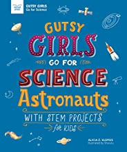 Gutsy Girls Go for Science - Astronauts: With Stem Projects for Kids