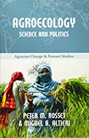 Agroecology: Science and Politics (Agrarian Change and Peasant Studies: Little Books on Big Issues)