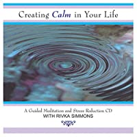 Creating Calm in Your Life-a Guided Meditation & S