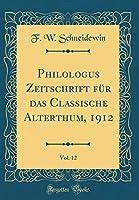 Philologus Zeitschrift Fuer Das Classische Alterthum, 1912, Vol. 12 (Classic Reprint)