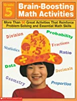 Brain-Boosting Math Activities: Grade 5 : More Than 50 Great Activities That Reinforce Problem Solving and Essential Math Skills (Professional Books)