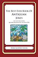 The Best Ever Book of Antiguan Jokes: Lots and Lots of Jokes Specially Repurposed for You-know-who