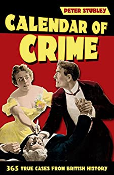 Calendar of Crime: 365 True Cases from British History by [Stubley, Peter]