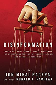 Disinformation: Former Spy Chief Reveals Secret Strategies for Undermining Freedom, Attacking Religion, and Promoting Terrorism by [Rychlak, Ronald J., Pacepa, Lt. Gen. Ion Mihai]