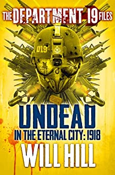 The Department 19 Files: Undead in the Eternal City: 1918 (Department 19) by [Hill, Will]