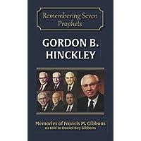 Gordon B. Hinckley (Remembering Seven Prophets Book 6) (English Edition)