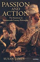 Passion and Action: The Emotions in Seventeenth-Century Philosophy by Susan James(2000-03-16)