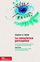 Conscience Perceptive: La Philosophie de Merleau-Ponty au Tournant des Annees 40