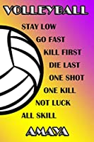 Volleyball Stay Low Go Fast Kill First Die Last One Shot One Kill Not Luck All Skill Amaya: College Ruled | Composition Book | Purple and Yellow School Colors