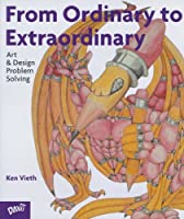 From Ordinary to Extraordinary: Art and Design Problem Solving