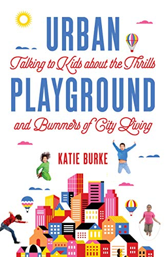 Urban Playground: Talking to Kids about the Thrills and Bummers of City Living (English Edition)