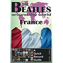 The Beatles - France - A Quick Record Guide: Full Color Discography (1962-1972) (The Beatles Around The World)