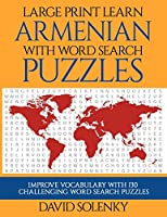 Large Print Learn Armenian with Word Search Puzzles: Learn Armenian Language Vocabulary with Challenging Easy to Read Word Find Puzzles